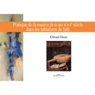 Gérard GEAY - Practice of musica ficta in the 16th century in lute tablatures - Livre - di-arezzo.co.uk