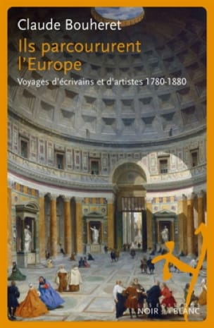 Claude BOUHERET - They traveled Europe: journeys of writers and artists 1780-1880 - Livre - di-arezzo.com