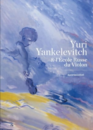 Yuri YANKELEVITCH - Yuri Yankelevitch and the Russian violin school - Livre - di-arezzo.co.uk