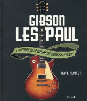 Gibson Les Paul : l'histoire de la guitare qui changea le rock - laflutedepan.com