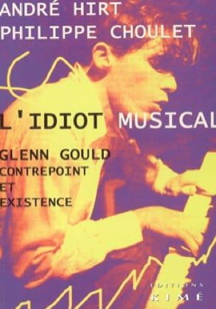 L'idiot musical : Glenn Gould, contrepoint et existence - laflutedepan.com