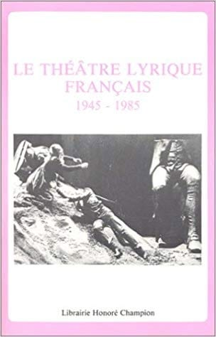 Le théâtre lyrique français : 1945-1985 - laflutedepan.com