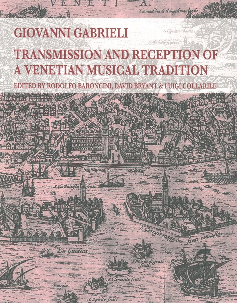 Giovanni Gabrieli.Transmission and Reception of a Venetian Musical Tradition - laflutedepan.com