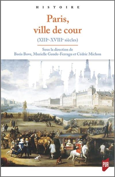 Paris, ville de cour : XIIIe-XVIIIe siècle - laflutedepan.com