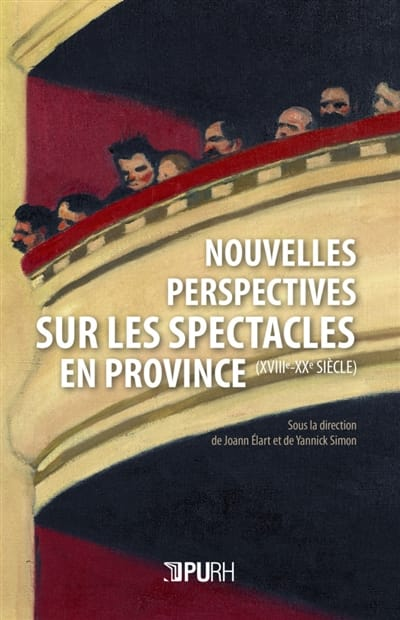 Nouvelles perspectives sur les spectacles en province : XVIIIe-XXe siècle - laflutedepan.com
