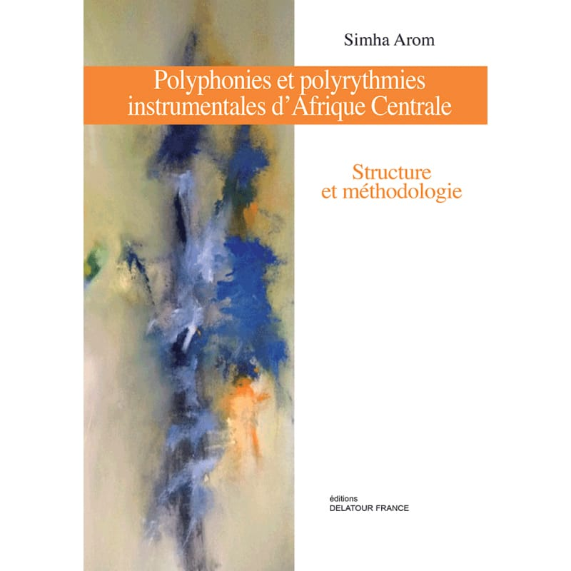 Simha AROM - Polyphonies and instrumental polyrhythms of Central Africa - Livre - di-arezzo.co.uk