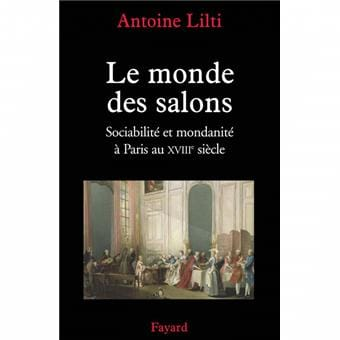Antoine LILTI - The world of salons: sociability and worldliness in Paris in the eighteenth - Livre - di-arezzo.co.uk