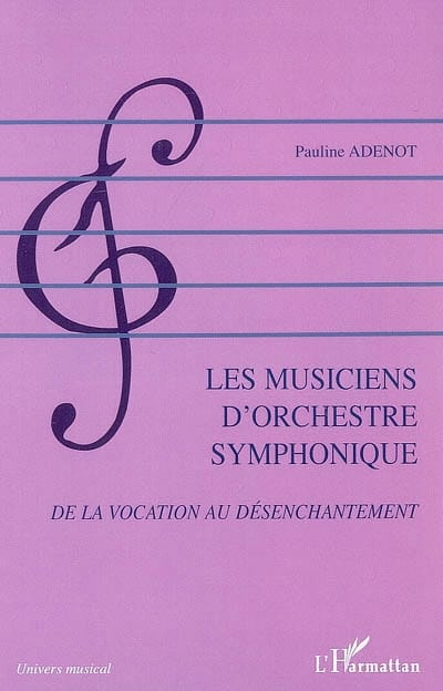Pauline ADENOT - Symphonic orchestra musicians: from vocation to disenchantment - Livre - di-arezzo.co.uk