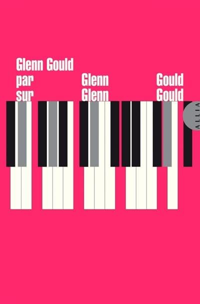 Glenn Gould par Glenn Gould sur Glenn Gould - laflutedepan.com
