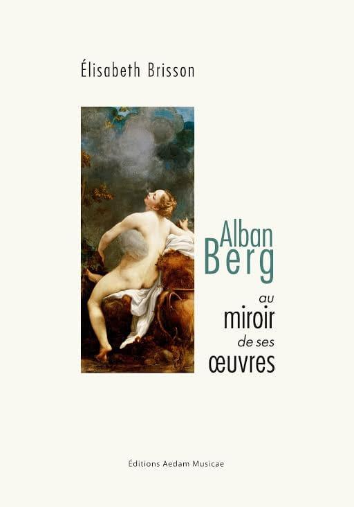 Alban Berg au miroir de ses oeuvres - laflutedepan.com