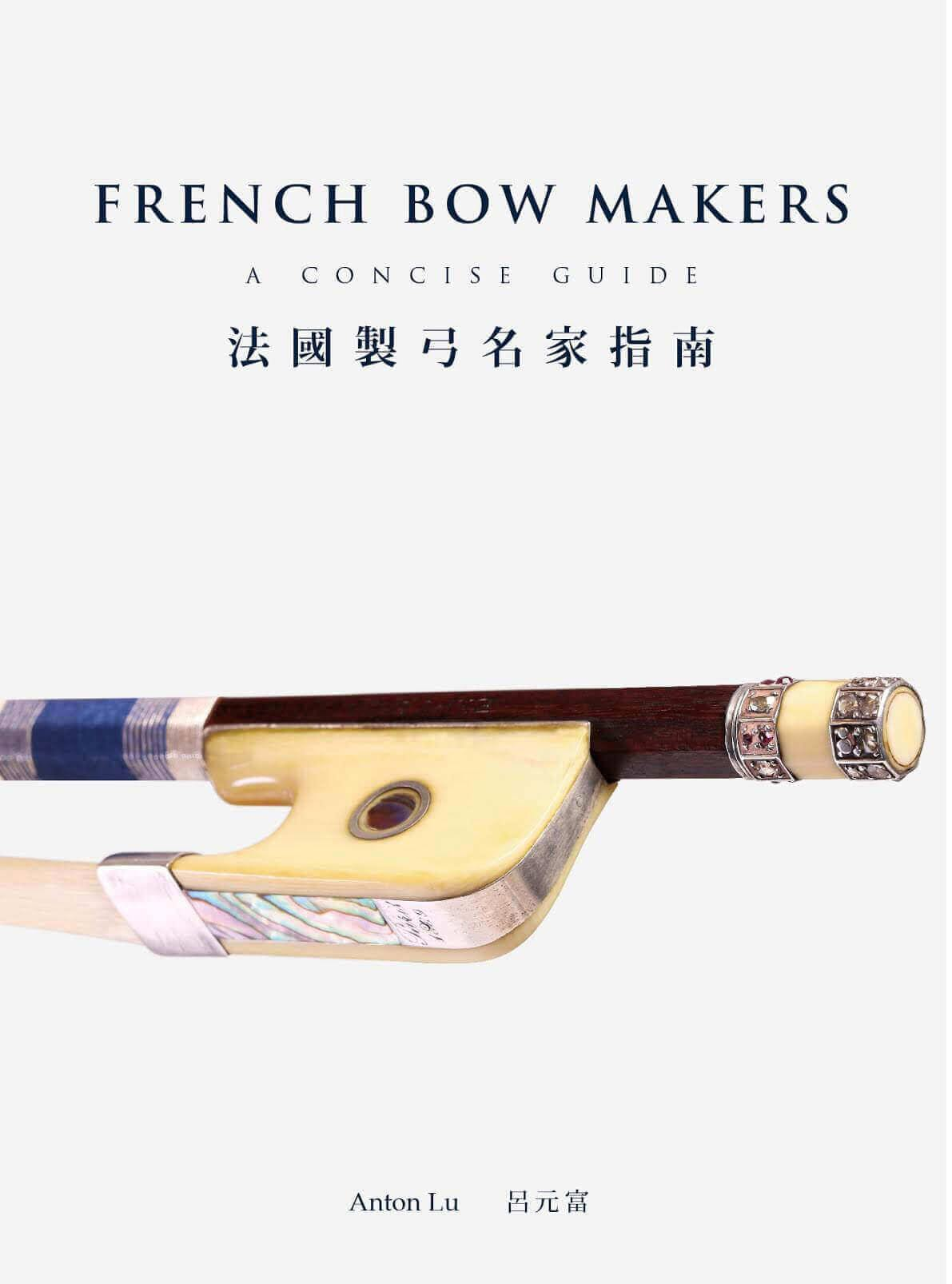 French bow makers : a concise guide - Anton LU - laflutedepan.com