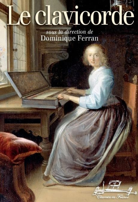 Le Clavicorde - FERRAN Dominique (dir.) - Livre - laflutedepan.com