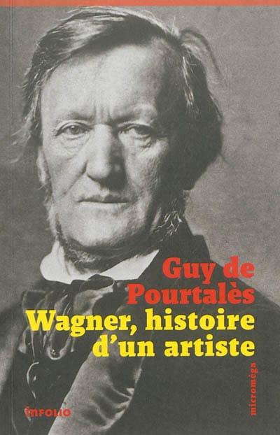 Wagner : histoire d'un artiste - Guy de POURTALÈS - laflutedepan.com