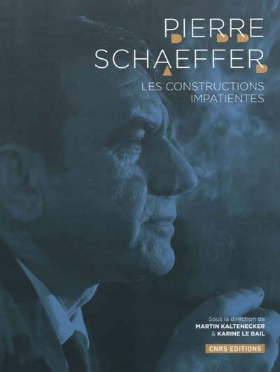 Pierre Schaeffer : les constructions impatientes - laflutedepan.com