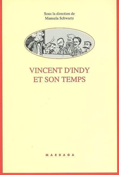 Vincent d'Indy et son temps - Manuela Schwartz