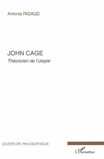 John Cage : théoricien de l'utopie - Antonia RIGAUD - laflutedepan.com