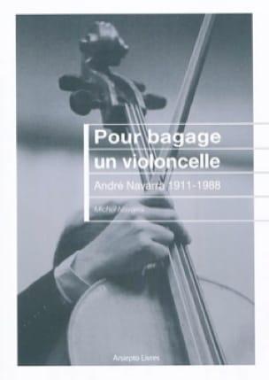Pour bagage un violoncelle : André Navarra, 1911-1988 - laflutedepan.com