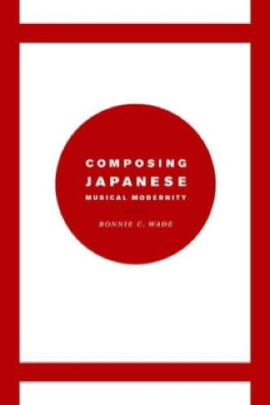 Composing japanese musical modernity - Bonnie WADE - laflutedepan.com