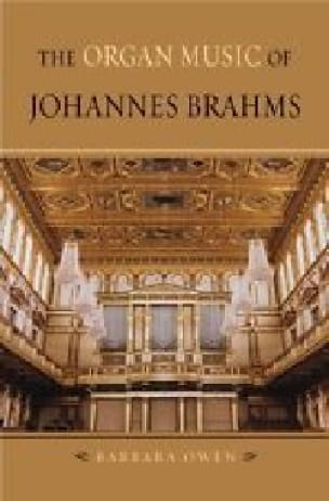 The organ music of Johannes Brahms - Barbara OWEN - laflutedepan.com