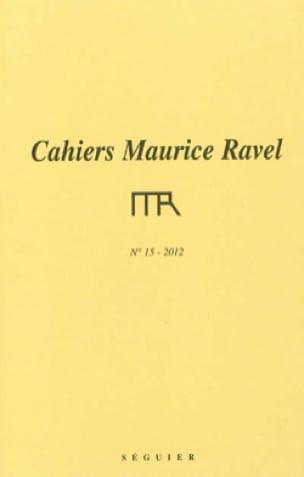 Cahiers Maurice Ravel, n° 15 (2012) - Revue - Livre - laflutedepan.com