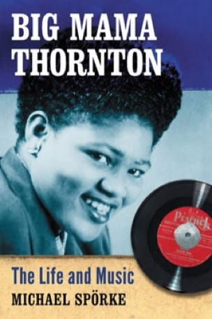 Big Mama Thornton: The Life and Music - laflutedepan.com