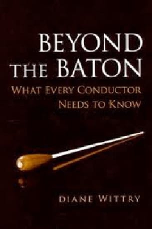 Diane WITTRY - Beyond the Baton: What Every Conductor Needs to Know - Livre - di-arezzo.co.uk