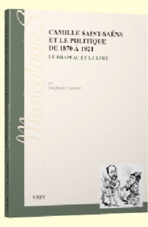 Camille Saint-Saëns et le politique de 1870 à 1921 - laflutedepan.com