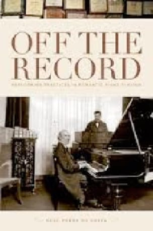 Off the Record: Performing Practices in Romantic Piano Playing - laflutedepan.com