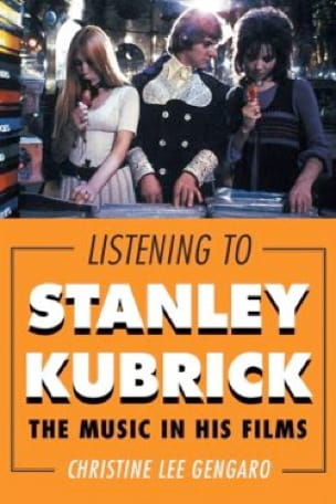 Listening to Stanley Kubrick: The Music in His Films - laflutedepan.com
