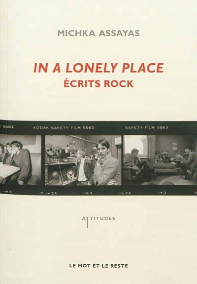 In a lonely place : écrits rock - Michka ASSAYAS - laflutedepan.com