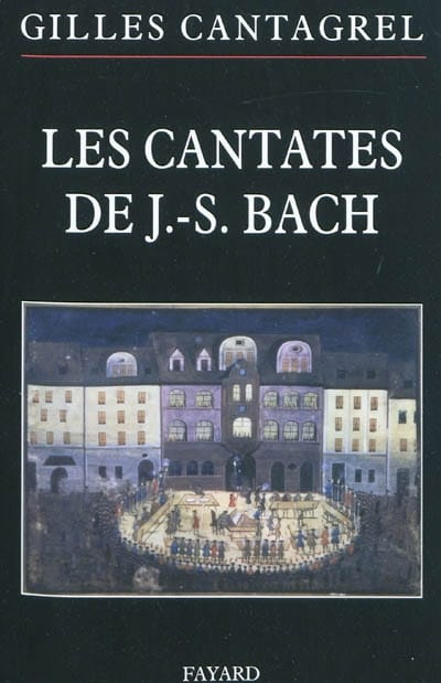 Les Cantates de J-S Bach - Gilles CANTAGREL - Livre - laflutedepan.com