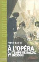 À l'opéra au temps de Balzac et Rossini : Paris, 1800-1850 laflutedepan.com