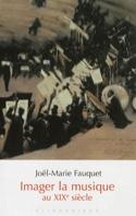 Imager la musique au XIXe siècle FAUQUET Joël-Marie laflutedepan.com