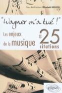Wagner m'a tué ! : les enjeux de la musique en 25 citations - laflutedepan.com