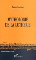 Mythologie de la lutherie - Patrice SCIORTINO - laflutedepan.com