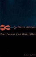 Pour l'amour d'un stradivarius Pierre AMOYAL Livre laflutedepan.com