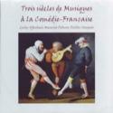 Trois siècles de musiques à la Comédie-française (CD) laflutedepan.com