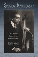 Gregor Piatigorsky : the life and career of the virtuoso cellist laflutedepan.com