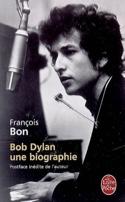 Bob Dylan : une biographie François BON Livre laflutedepan.com