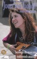 Jouer son monde : sociologie des musiciens traditionnels amateurs - CD inclus laflutedepan.com