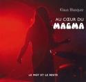 Au coeur du Magma Klaus BLASQUIZ Livre Les Oeuvres - laflutedepan.com