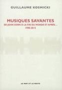 Musiques savantes - De John Zorn à la fin du monde, et après... : 1990-2015 laflutedepan.com