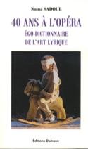 40 ans à l'opéra : égo-dictionnaire de l'art lyrique laflutedepan.com