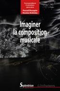 Imaginer la composition musicale : correspondance et entretiens (2010-2016) - laflutedepan.com