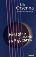 Histoire du monde en 9 guitares Erik ORSENNA Livre laflutedepan.com