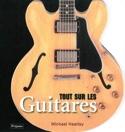 Tout sur les guitares Michael HEATLEY Livre laflutedepan.com