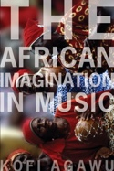 The African Imagination in music Kofi AGAWU Livre laflutedepan.com