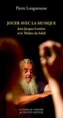 Jouer avec la musique : Jean-Jacques Lemêtre et le Théâtre du Soleil laflutedepan.com