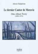Le dernier Cantor de Moravie : Otto Albert Tichy (1890-1973) - laflutedepan.com