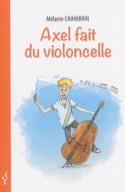 Axel fait du violoncelle Mélanie CHAMBRIN Livre laflutedepan.com